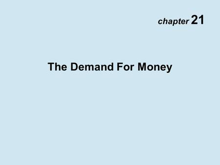 Chapter 21 The Demand For Money. Copyright © 2002 Pearson Education Canada Inc. 21- 2 Quantity Theory of Money Velocity P  Y V = M Equation of Exchange.