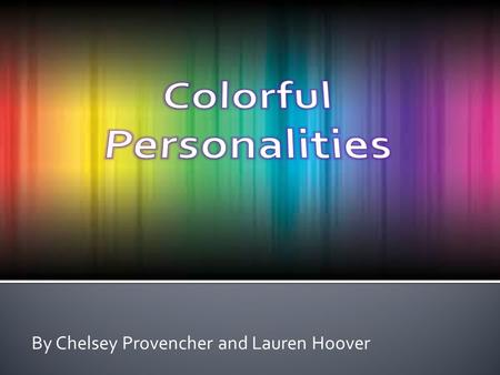 By Chelsey Provencher and Lauren Hoover.  We wanted to see if there is a correlation between the meaning behind a person's favorite color and aspects.