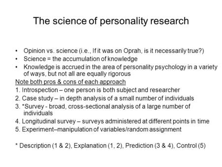 The science <strong>of</strong> personality research Opinion vs. science (i.e., If it was on Oprah, is it necessarily true?) Science = the accumulation <strong>of</strong> knowledge Knowledge.