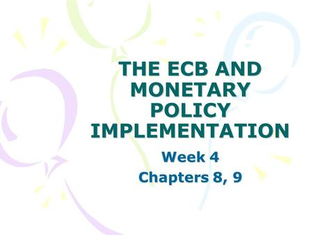 THE ECB AND MONETARY POLICY IMPLEMENTATION Week 4 Chapters 8, 9.