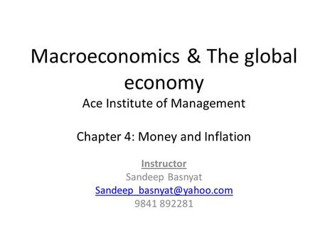 Macroeconomics & The global economy Ace Institute of Management Chapter 4: Money and Inflation Instructor Sandeep Basnyat 9841.