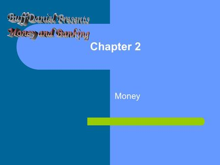 BuffDaniel Presents Money and Banking Chapter 2 Money.