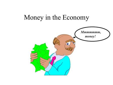 Money in the Economy Mmmmmmm, money!. The Money Supply M1:Currency + travelers checks + checkable deposits. M2:M1 + small time deposits + overnight repurchase.