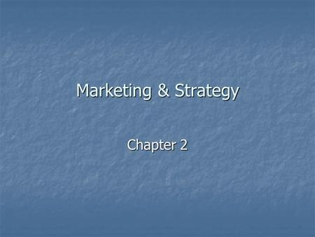 "Marketing & Strategy Chapter 2. Strategic Planning What is it? What is it? ""The managerial process of creating and maintaining a fit between organizational."