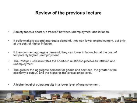 Review of the previous lecture Society faces a short-run tradeoff between unemployment and inflation. If policymakers expand aggregate demand, they can.