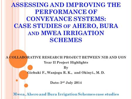 ASSESSING AND IMPROVING THE PERFORMANCE OF CONVEYANCE SYSTEMS: CASE STUDIES OF AHERO, BURA AND MWEA IRRIGATION SCHEMES A COLLABORATIVE RESEARCH PROJECT.