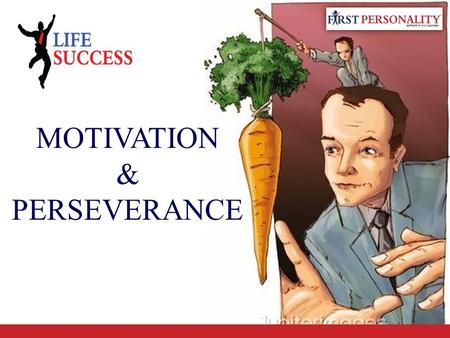"MOTIVATION & PERSEVERANCE. REMEMBER Definitions of Motivation ""Motivation is the act of stimulating someone to get a desired course of action."" ----"