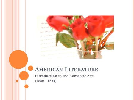 A MERICAN L ITERATURE Introduction to the Romantic Age (1820 – 1855)