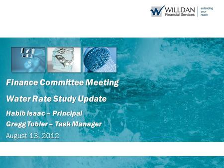 Finance Committee Meeting Water Rate Study Update Habib Isaac – Principal Gregg Tobler – Task Manager August 13, 2012.