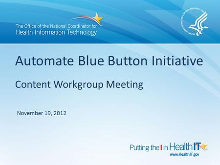 Automate Blue Button Initiative Content Workgroup Meeting November 19, 2012.