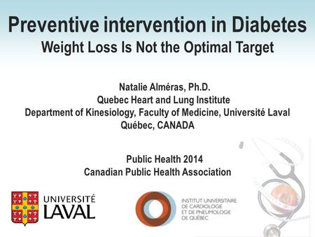 Natalie Alméras, Ph.D. Quebec Heart and Lung Institute Department of Kinesiology, Faculty of Medicine, Université Laval Québec, CANADA Preventive intervention.