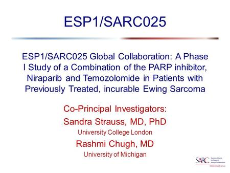 ESP1/SARC025 Global Collaboration: A Phase I Study of a Combination of the PARP inhibitor, Niraparib and Temozolomide in Patients with Previously Treated,