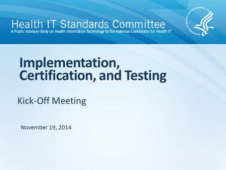 Kick-Off Meeting Implementation, Certification, and Testing November 19, 2014.