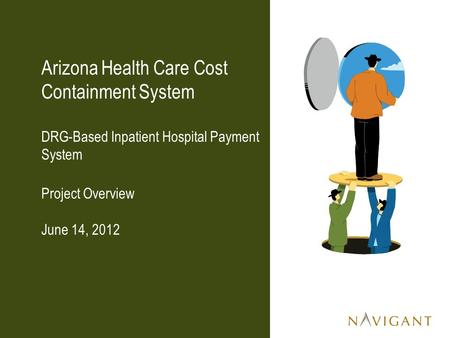 Arizona Health Care Cost Containment System DRG-Based Inpatient Hospital Payment System Project Overview June 14, 2012.
