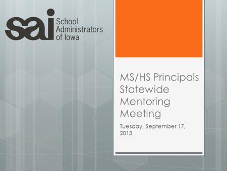 MS/HS Principals Statewide Mentoring Meeting Tuesday, September 17, 2013.