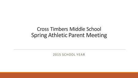 Cross Timbers Middle School Spring Athletic Parent Meeting 2015 SCHOOL YEAR.