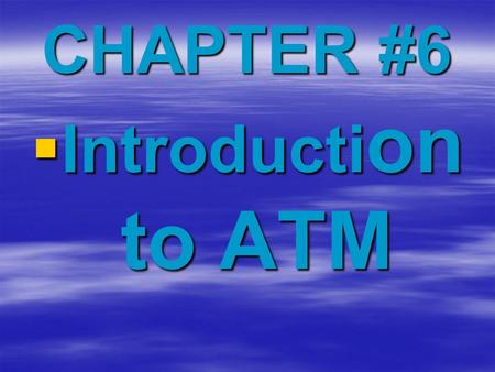 CHAPTER #6  Introducti on to ATM. Contents  Introduction  ATM Cells  ATM Architecture  ATM Connections  Addressing and Signaling  IP over ATM.