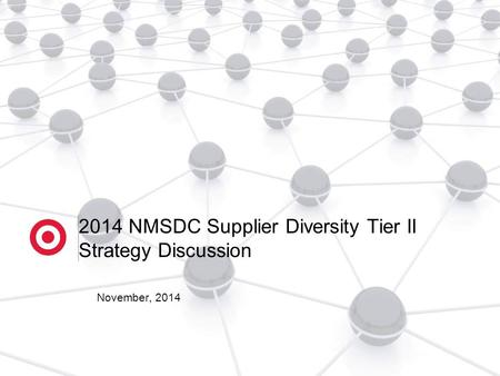 2014 NMSDC Supplier Diversity Tier II Strategy Discussion November, 2014.