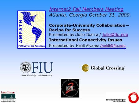 Pathway of the Americas Internet2 Fall Members Meeting Internet2 Fall Members Meeting Atlanta, Georgia October 31, 2000 Corporate-University Collaboration—