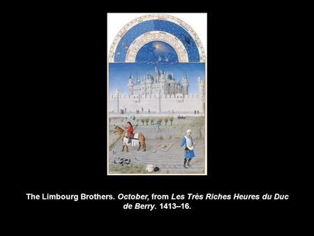 The Limbourg Brothers. October, from Les Très Riches Heures du Duc de Berry. 1413–16.