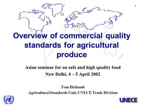 1 Asian seminar for on safe and high quality food New Delhi, 4 – 5 April 2002 Tom Heilandt Agricultural Standards Unit, UNECE Trade Division Overview of.