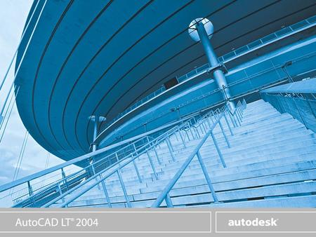 www.autodesk.com Efficient. Secure. Affordable. AutoCAD LT 2004 AutoCAD 2004 LT offers:  Streamlined interface for visual workstyle  Tool Palettes 