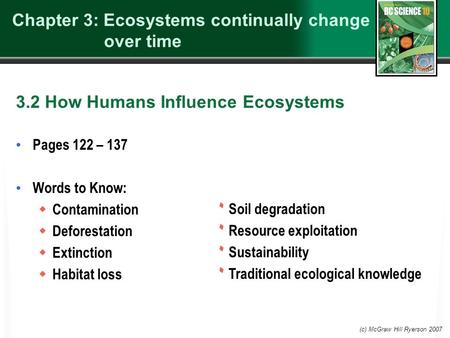 (c) McGraw Hill Ryerson 2007 Pages 122 – 137 Words to Know:  Contamination  Deforestation  Extinction  Habitat loss ۰ Soil degradation ۰ Resource exploitation.