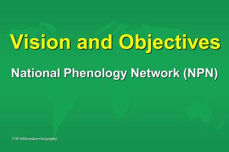 UW-Milwaukee Geography Vision and Objectives National Phenology Network (NPN)