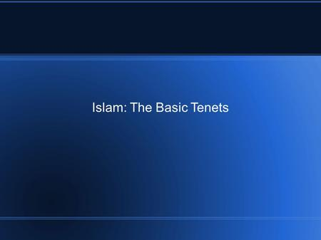 Islam: The Basic Tenets. The Five Pillars Belief Worship Charitable Giving Fasting The Hajj (Pilgrimage)