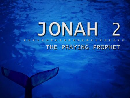 Chapter 2 3 Parts of Jonah's Prayer 1.Summery of his prayer (vs.1-2). 2.Description of his experience (vs.3-6a). 3.God's redemptive work (vs.6b-10).