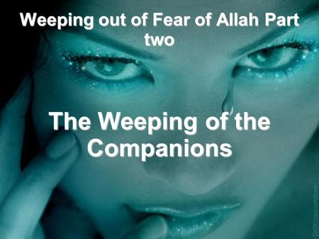 Weeping out of Fear of Allah Part two The Weeping of the Companions.