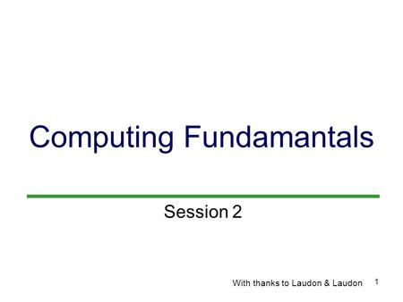 1 Computing Fundamantals With thanks to Laudon & Laudon Session 2.