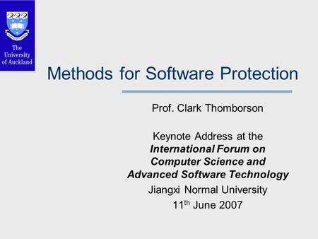 Methods for Software Protection Prof. Clark Thomborson Keynote Address at the International Forum on Computer Science and Advanced Software Technology.