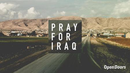 CRISIS IN IRAQ  Pray that the violence stops  Pray for families who have fled and have no home  Give thanks for churches who are helping refugees 