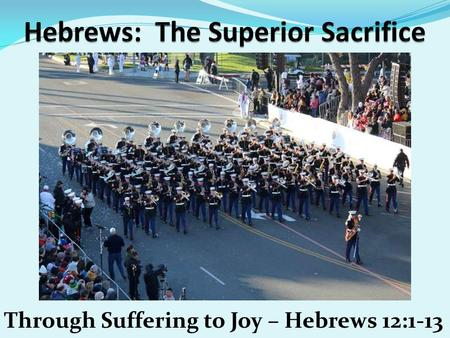 Through Suffering to Joy – Hebrews 12:1-13. Feb 8, 2015 Prayer Requests Danny Lovato and Family Ruth Gawith Don Rob Milton Davis & Kathy Davis Lua McNew.