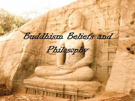 Buddhism Beliefs and Philosophy. Views Not Theology, but Philosophy Do not worship their founder Do not worship gods or deities Not a religion of dogma.