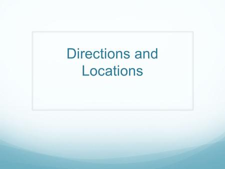 Directions and Locations
