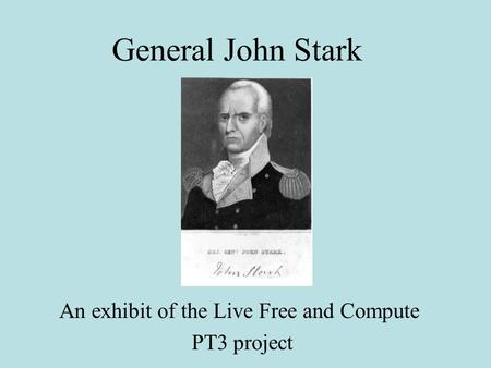 General John Stark An exhibit of the Live Free and Compute PT3 project.