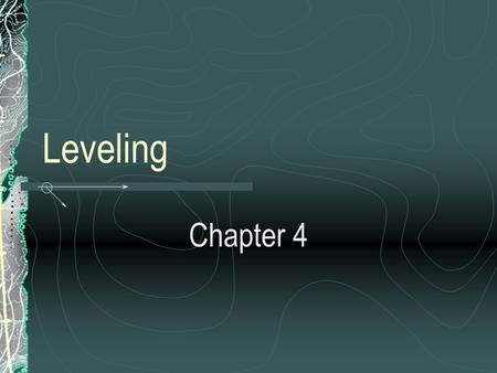 Leveling Chapter 4. Why do we perform leveling surveys? To determine the topography of sites for design projects Set grades and elevations for construction.