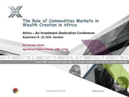 Copyright© JSE Limited 2005 www.jse.co.za The Role of Commodities Markets in Wealth Creation in Africa Africa – An Investment Destination Conference September.