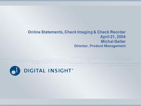 Online Statements, Check Imaging & Check Reorder April 21, 2004 Michal Geller Director, Product Management.