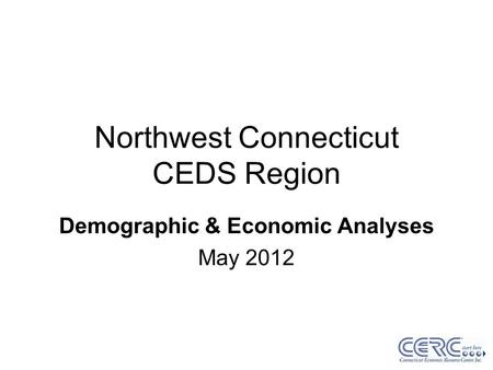 Northwest Connecticut CEDS Region Demographic & Economic Analyses May 2012.