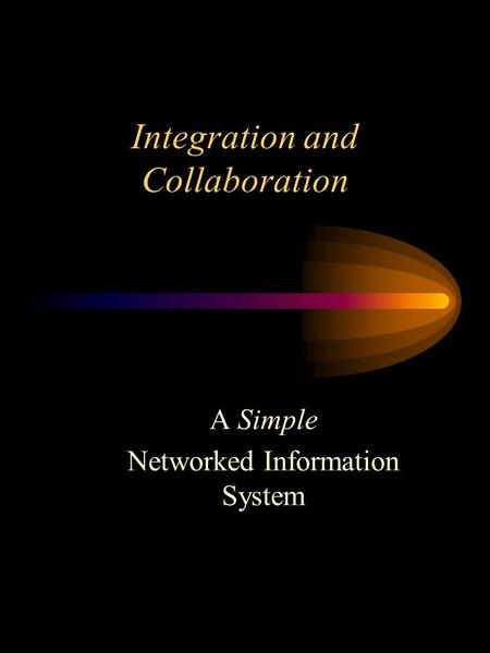 Integration and Collaboration A Simple Networked Information System.