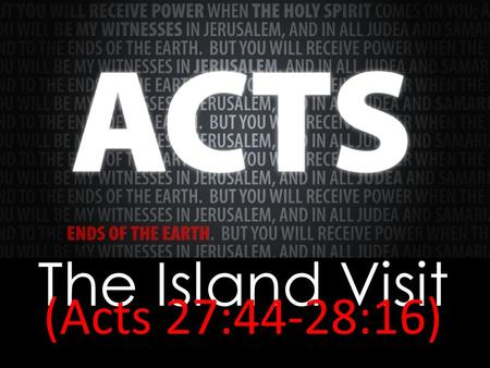 The Island Visit (Acts 27:44-28:16). 2 Corinthians 11:25 Three times I was beaten with rods. Once I was stoned. Three times I was shipwrecked; a night.