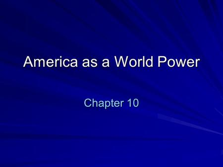 America as a World Power Chapter 10. Ch 10 Section 1 - The United States gains overseas territories.