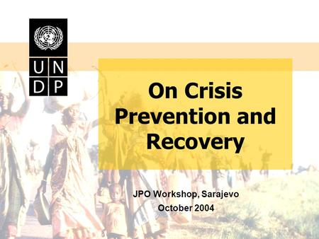On Crisis Prevention and Recovery JPO Workshop, Sarajevo October 2004.
