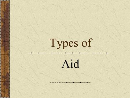 Types of Aid. Types of Aid Voluntary Aid.Also known as Charity Aid Bilateral Aid. Sent from one country to another.Can be money, equipment, experts. Multilateral.