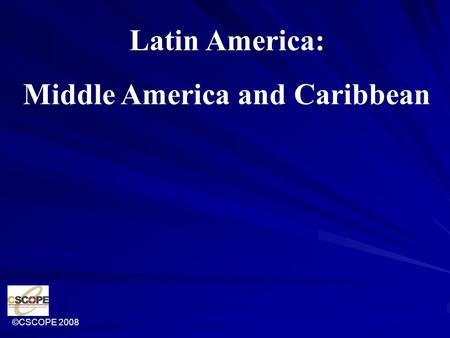 ©CSCOPE 2008 Latin America: Middle America and Caribbean.