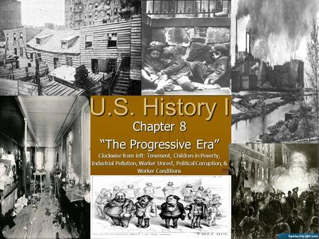 "U.S. History I Chapter 8 ""The Progressive Era"" Clockwise from left: Tenement, Children in Poverty, Industrial Pollution, Worker Unrest, Political Corruption,"