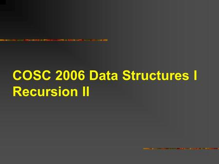 COSC 2006 Data Structures I Recursion II